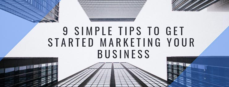 9 Simple Tips To Marketing Your Business