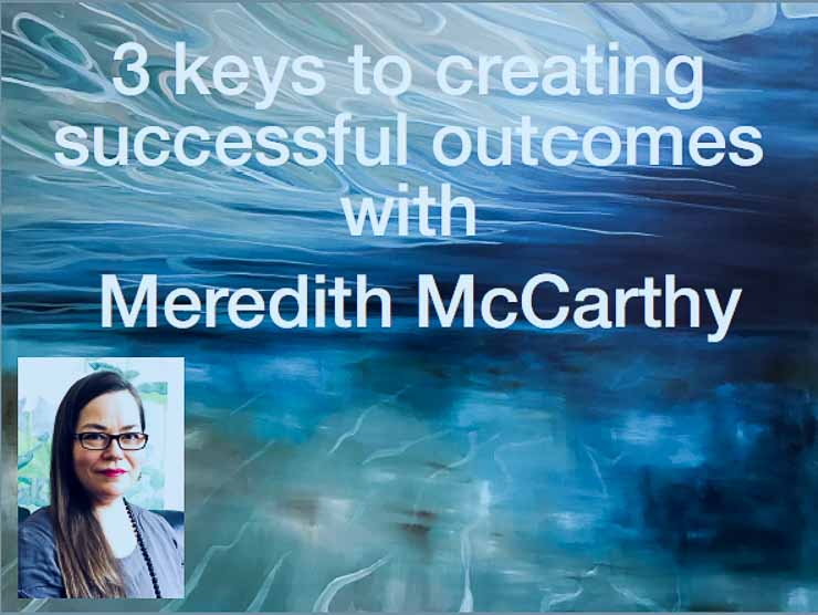 3 Keys to creating successful outcomes with Meredith McCarthy